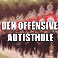 Den Offensive Autisthule